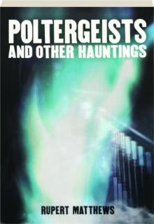 POLTERGEISTS AND OTHER HAUNTINGS