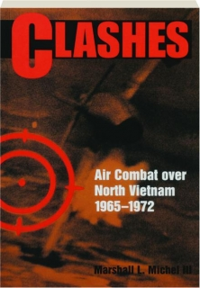 CLASHES: Air Combat over North Vietnam 1965-1972