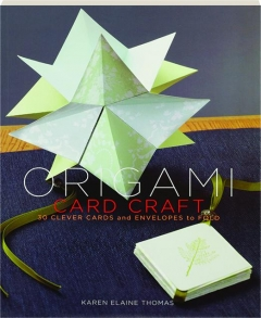 ORIGAMI CARD CRAFT: 30 Clever Cards and Envelopes to Fold