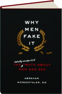 WHY MEN FAKE IT: The Totally Unexpected Truth About Men and Sex