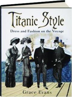 <I>TITANIC</I> STYLE: Dress and Fashion on the Voyage