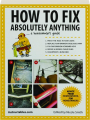 HOW TO FIX ABSOLUTELY ANYTHING: A Homeowner's Guide - Thumb 1