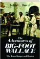 THE ADVENTURES OF BIG-FOOT WALLACE: The Texas Ranger and Hunter - Thumb 1