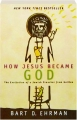 HOW JESUS BECAME GOD: The Exaltation of a Jewish Preacher from Galilee - Thumb 1