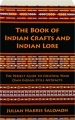 THE BOOK OF INDIAN CRAFTS AND INDIAN LORE: The Perfect Guide to Creating Your Own Indian-Style Artifacts - Thumb 1