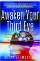 AWAKEN YOUR THIRD EYE: How Accessing Your Sixth Sense Can Help You Find Knowledge, Illumination, and Intuition - Thumb 1
