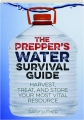 THE PREPPER'S WATER SURVIVAL GUIDE: Harvest, Treat, and Store Your Most Vital Resource - Thumb 1
