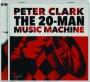 PETER CLARK: The 20-Man Music Machine - Thumb 1