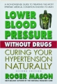 LOWER BLOOD PRESSURE WITHOUT DRUGS, SECOND EDITION: Curing Your Hypertension Naturally - Thumb 1
