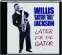 WILLIS 'GATOR TAIL' JACKSON: Later for the Gator - Thumb 1