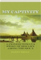 MY CAPTIVITY: A Pioneer Woman's Story of Her Life Among the Sioux - Thumb 1