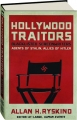 HOLLYWOOD TRAITORS: Blacklisted Screenwriters--Agents of Stalin, Allies of Hitler - Thumb 1