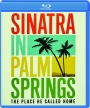 SINATRA IN PALM SPRINGS: The Place He Called Home - Thumb 1