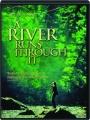 A RIVER RUNS THROUGH IT - Thumb 1