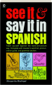SEE IT & SAY IT IN SPANISH - Thumb 1