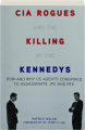 CIA ROGUES AND THE KILLING OF THE KENNEDYS: How and Why US Agents Conspired to Assassinate JFK and RFK - Thumb 1