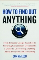 HOW TO FIND OUT ANYTHING: From Extreme Google Searches to Scouring Government Documents, a Guide to Uncovering Anything About Everyone and Everything - Thumb 1