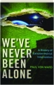 WE'VE NEVER BEEN ALONE: A History of Extraterrestrial Intervention - Thumb 1