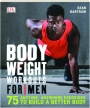BODYWEIGHT WORKOUTS FOR MEN: 75 Anytime, Anywhere Exercises to Build a Better Body - Thumb 1