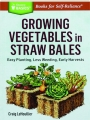 GROWING VEGETABLES IN STRAW BALES: Easy Planting, Less Weeding, Early Harvests - Thumb 1