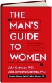 "THE MAN'S GUIDE TO WOMEN: Scientifically Proven Secrets from the ""Love Lab"" About What Women Really Want - Thumb 1"