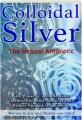 COLLOIDAL SILVER: The Natural Antibiotic - Thumb 1
