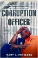 CORRUPTION OFFICER: From Jail Guard to Perpetrator Inside Rikers Island - Thumb 1