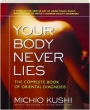 YOUR BODY NEVER LIES: The Complete Book of Oriental Diagnosis - Thumb 1