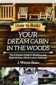 HOW TO BUILD YOUR DREAM CABIN IN THE WOODS: The Ultimate Guide to Building and Maintaining a Backcountry Getaway - Thumb 1