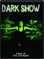 DARK SHOW - Thumb 1