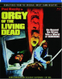 ORGY OF THE LIVING DEAD - Thumb 1