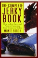 THE COMPLETE JERKY BOOK: How to Dry, Cure, and Preserve Everything from Venison to Turkey - Thumb 1