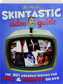 MR. SKIN'S SKINTASTIC VIDEO GUIDE: The 501 Greatest Movies for Sex & Nudity on DVD - Thumb 1