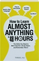 HOW TO LEARN ALMOST ANYTHING IN 48 HOURS: The Skills You Need to Work Smarter, Study Faster, and Remember More! - Thumb 1
