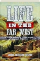 LIFE IN THE FAR WEST: A True Account of Travels Across America's Wilderness - Thumb 1