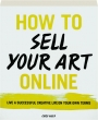 HOW TO SELL YOUR ART ONLINE: Live a Successful Creative Life on Your Own Terms - Thumb 1