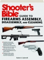 SHOOTER'S BIBLE GUIDE TO FIREARMS ASSEMBLY, DISASSEMBLY, AND CLEANING - Thumb 1