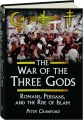 THE WAR OF THE THREE GODS: Romans, Persians, and the Rise of Islam - Thumb 1