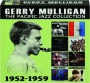 GERRY MULLIGAN: The Pacific Jazz Collection 1952-1959 - Thumb 1