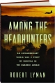 AMONG THE HEADHUNTERS: An Extraordinary World War II Story of Survival in the Burmese Jungle - Thumb 1