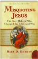 MISQUOTING JESUS: The Story Behind Who Changed the Bible and Why - Thumb 1