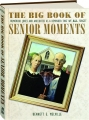 THE BIG BOOK OF SENIOR MOMENTS: Humorous Jokes and Anecdotes as a Reminder That We All Forget - Thumb 1