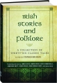 IRISH STORIES AND FOLKLORE: A Collection of Thirty-Six Classic Tales - Thumb 1