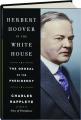 HERBERT HOOVER IN THE WHITE HOUSE: The Ordeal of the Presidency - Thumb 1