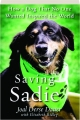 SAVING SADIE: How a Dog That No One Wanted Inspired the World - Thumb 1