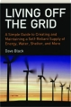 LIVING OFF THE GRID: A Simple Guide to Creating and Maintaining a Self-Reliant Supply of Energy, Water, Shelter, and More - Thumb 1