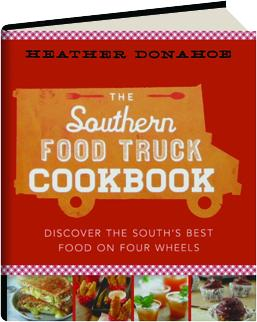 The southern food truck cookbook discover the souths best food on the southern food truck cookbook discover the souths best food on four wheels forumfinder Image collections