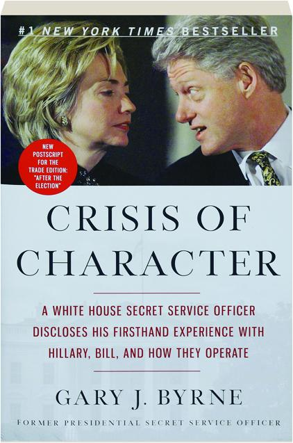 Crisis Of Character A White House Secret Service Officer Discloses