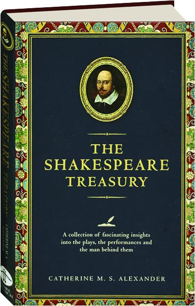 b34763b27 THE SHAKESPEARE TREASURY  A Collection of Fascinating Insights into the  Plays