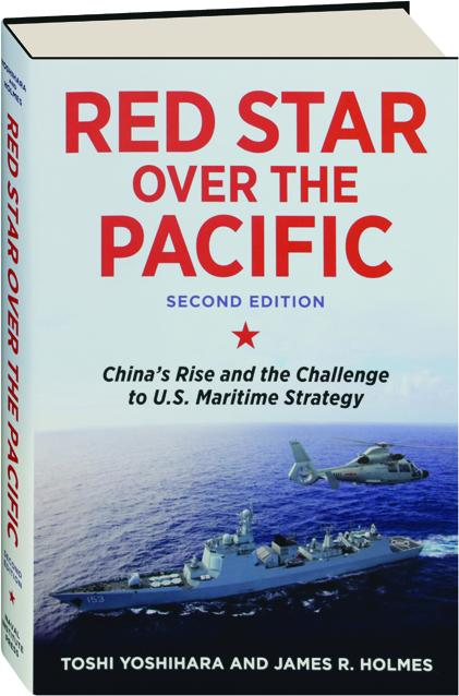 Second Edition Maritime Strategy Chinas Rise and the Challenge to U.S Red Star Over the Pacific